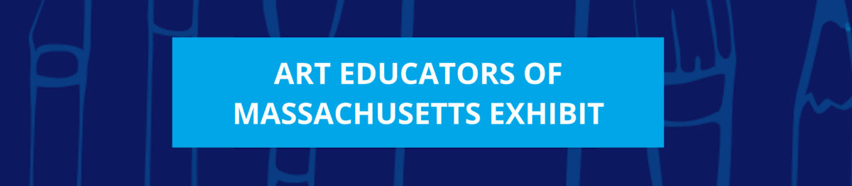 Exhibits Archives - Massachusetts Art Education Association